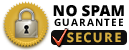 NO SPAM GUARANTEE - SECURE