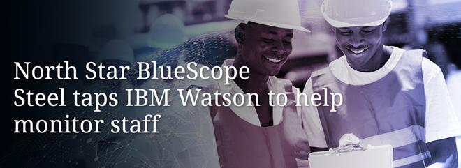 North Star BlueScope Steel taps IBM Watson to help monitor staff